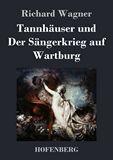 Tannhäuser und  Der Sängerkrieg auf Wartburg. Große romantische Oper in drei Akten
