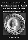 Phantasien über die Kunst für Freunde der Kunst. Herausgegeben von Ludwig Tieck