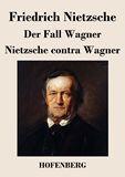 Der Fall Wagner / Nietzsche contra Wagner