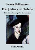 Die Jüdin von Toledo. Historisches Trauerspiel in fünf Aufzügen