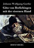 Götz von Berlichingen mit der eisernen Hand. Ein Schauspiel