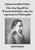 Über den Begriff der Wissenschaftslehre oder der sogenannten Philosophie