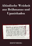 Altindische Weisheit aus Brâhmanas und Upanishaden