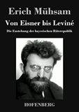 Von Eisner bis Leviné. Die Enstehung der bayerischen Räterepublik