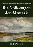 Die Volkssagen der Altmark. Mit einem Anhange von Sagen aus den übrigen Marken und aus dem Magdeburgischen