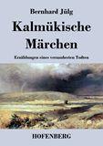 Kalmükische Märchen. Erzählungen eines verzauberten Todten