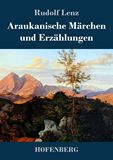 Araukanische Märchen und Erzählungen. Mitgeteilt von Segundo Jara (Kalvun)