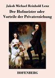 Der Hofmeister oder Vorteile der Privaterziehung. Eine Komödie