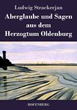 Aberglaube und Sagen aus dem Herzogtum Oldenburg