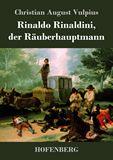 Rinaldo Rinaldini, der Räuberhauptmann. Romantische Geschichte