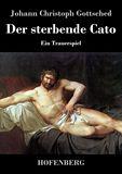 Der sterbende Cato. Ein Trauerspiel