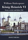 König Heinrich VI. Erster, zweiter und dritter Teil