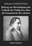 Beitrag zur Berichtigung der Urtheile des Publicums über die französische Revolution