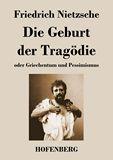 Die Geburt der Tragödie oder Griechentum und Pessimismus