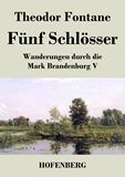 Fünf Schlösser. Wanderungen durch die Mark Brandenburg V