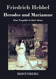 Herodes und Mariamne. Eine Tragödie in fünf Akten