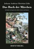 Das Buch der Märchen für Kindheit und Jugend nebst etzlichen Schnaken und Schnurren