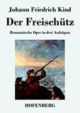 Der Freischütz. Romantische Oper in drei Aufzügen
