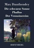 Die schwarze Sonne / Phallus / Der Venusinereim. Gedichte