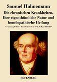 Die chronischen Krankheiten. Ihre eigenthümliche Natur und homöopathische Heilung. Gesamtausgabe letzter Hand der 5 Bände in der 2. Auflage 1835-1839