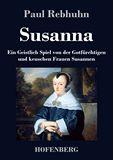 Susanna. Ein Geistlich Spiel von der Gotfürchtigen und keuschen Frauen Susannen