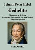 Gedichte. Alemannische Gedichte / Vermischte Gedichte und aus dem Nachlaß / Gelegenheitsgedichte