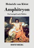Amphitryon. Ein Lustspiel nach Molière